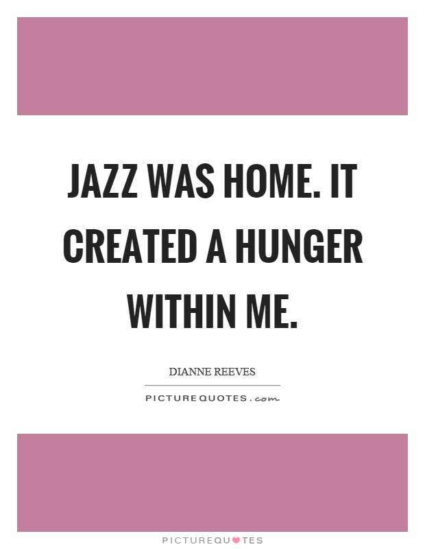Jazz was home. It created a hunger within me Picture Quote #1