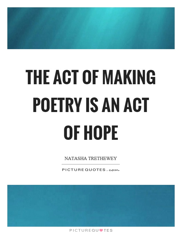 The act of making poetry is an act of hope Picture Quote #1
