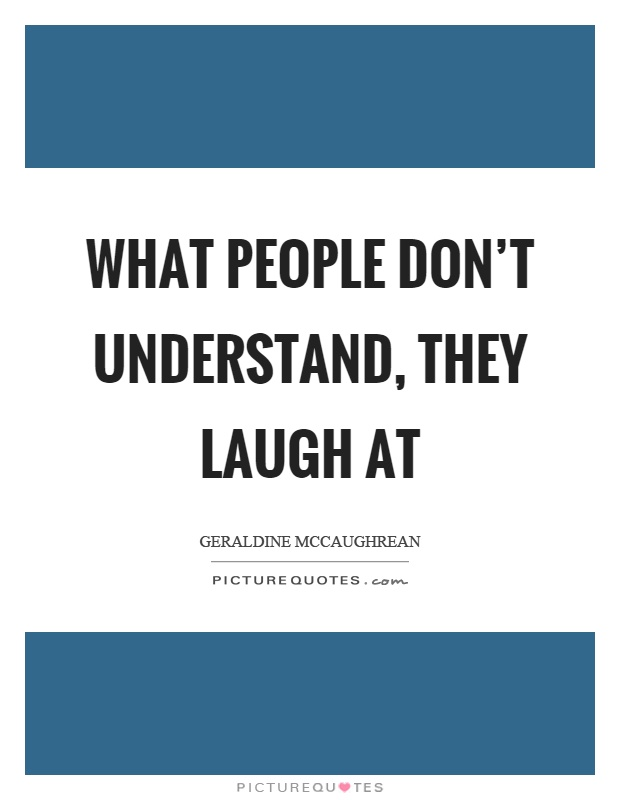 What people don't understand, they laugh at Picture Quote #1