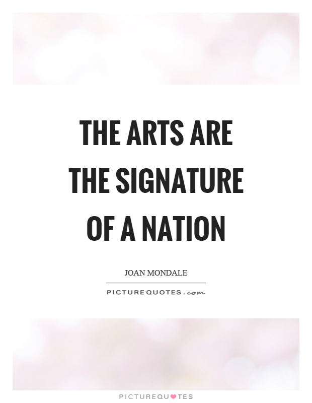 The arts are the signature of a nation Picture Quote #1