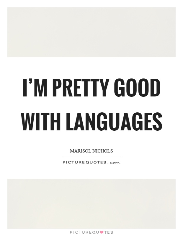 I'm pretty good with languages Picture Quote #1