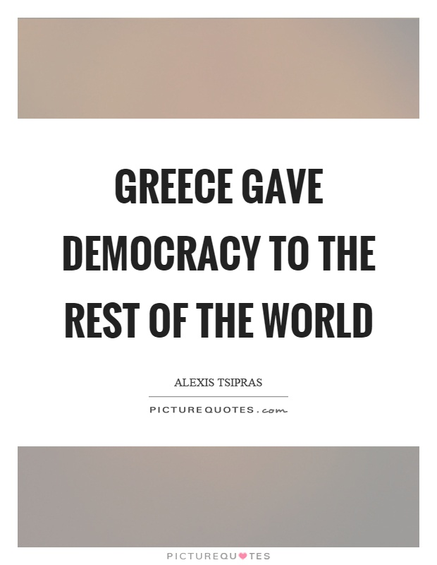 Greece gave democracy to the rest of the world Picture Quote #1