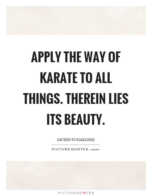 Apply the way of karate to all things therein lies its beauty picture quotes - The cob house happiness lies in simple things ...