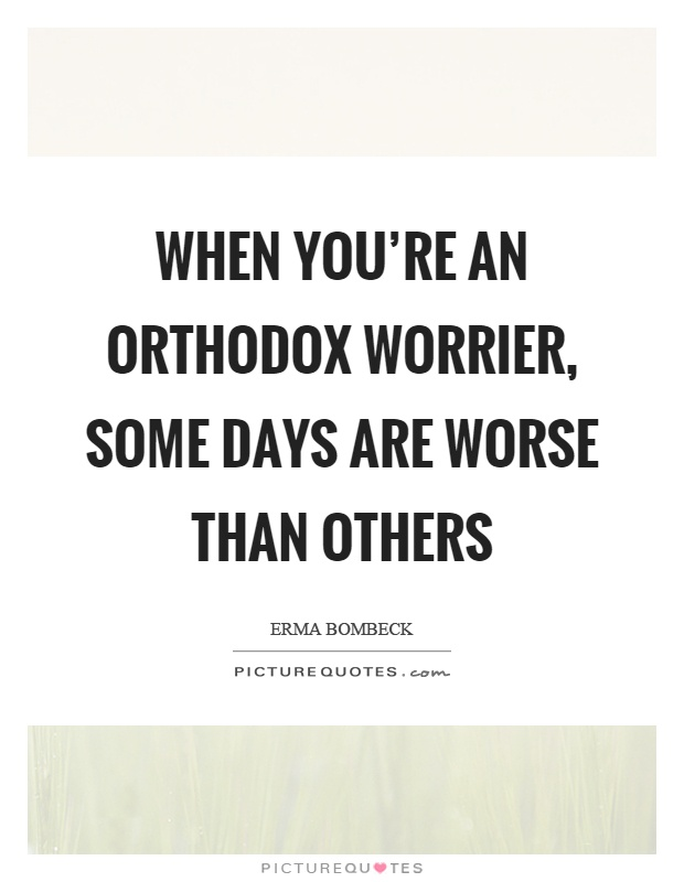 When you're an orthodox worrier, some days are worse than others Picture Quote #1