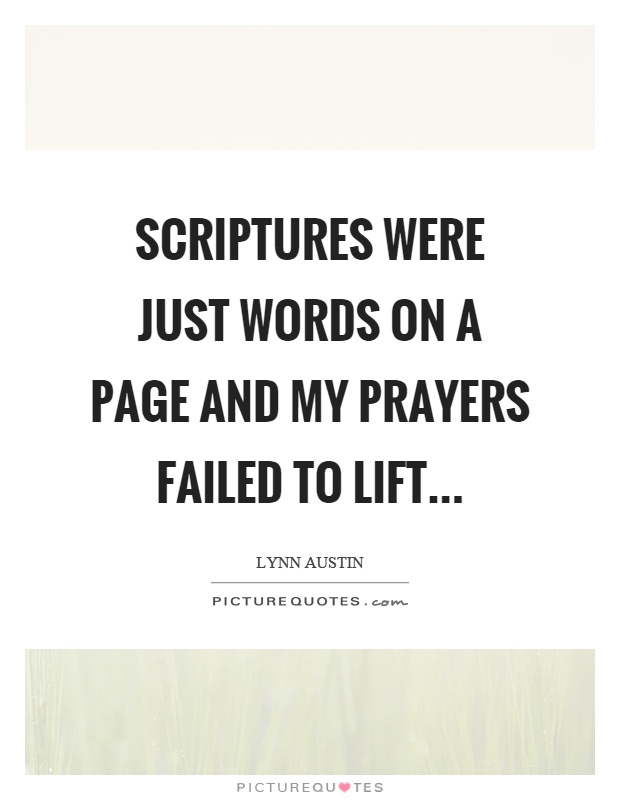 Scriptures were just words on a page and my prayers failed to lift Picture Quote #1