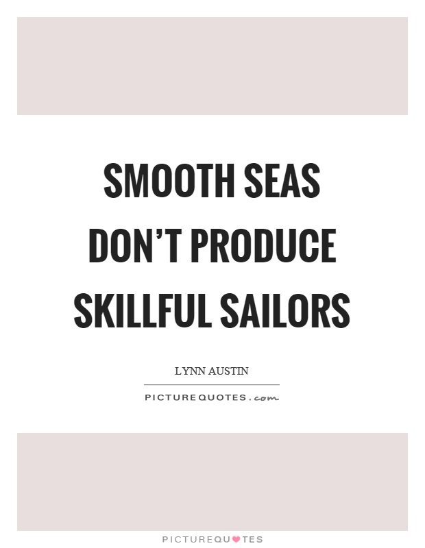 Smooth seas don't produce skillful sailors Picture Quote #1