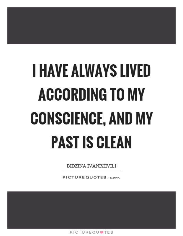 I have always lived according to my conscience, and my past is clean Picture Quote #1