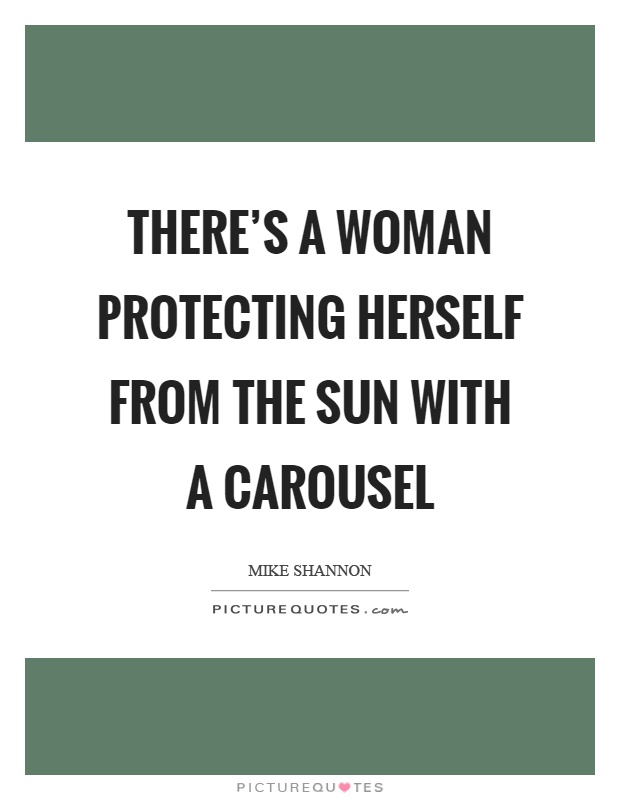 There's a woman protecting herself from the sun with a carousel Picture Quote #1