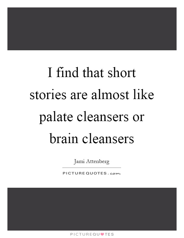 I find that short stories are almost like palate cleansers or brain cleansers Picture Quote #1