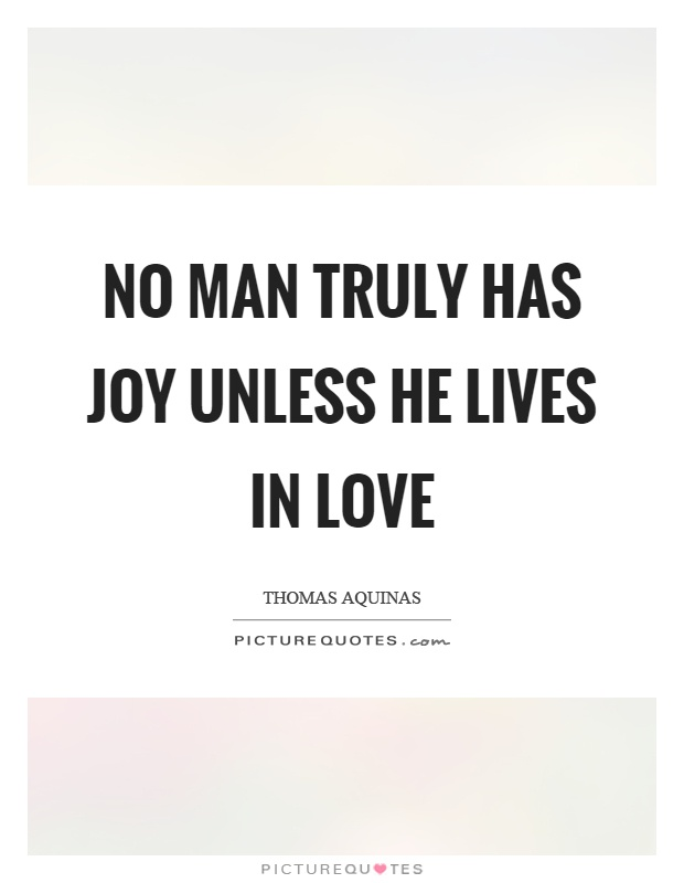 No man truly has joy unless he lives in love Picture Quote #1