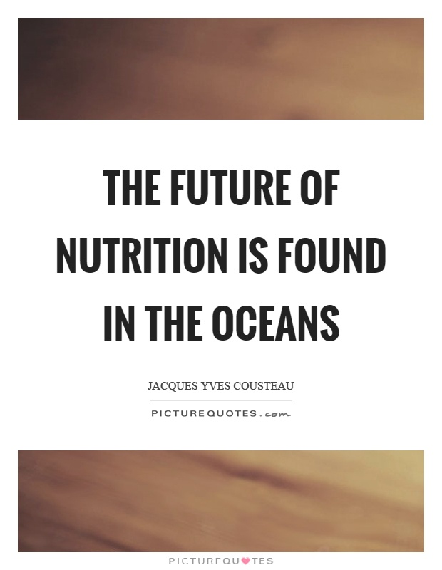 The future of nutrition is found in the oceans Picture Quote #1
