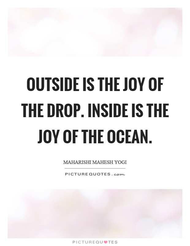Outside is the joy of the drop. Inside is the joy of the ocean Picture Quote #1