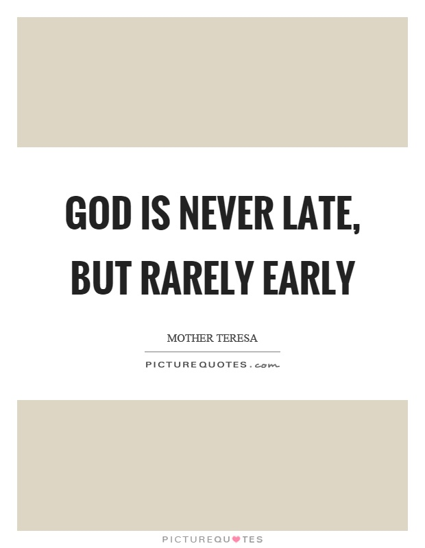 God is never late, but rarely early Picture Quote #1