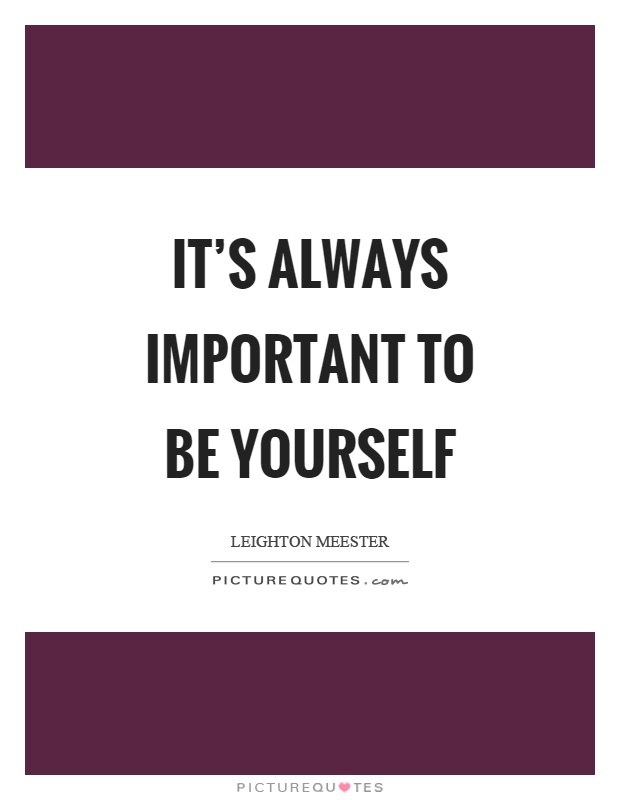 It's always important to be yourself Picture Quote #1
