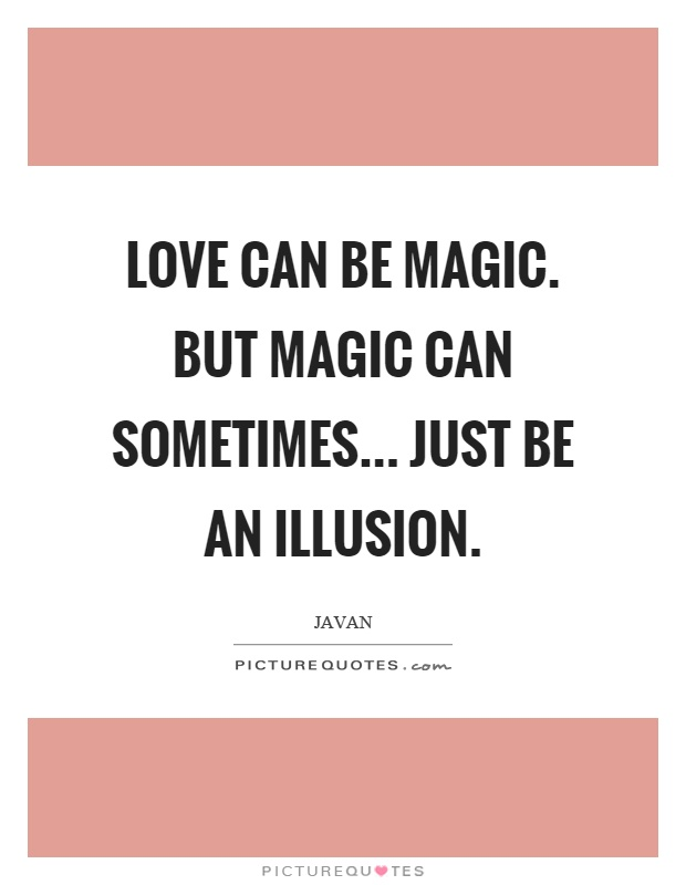 Love can be magic. But magic can sometimes... just be an illusion Picture Quote #1