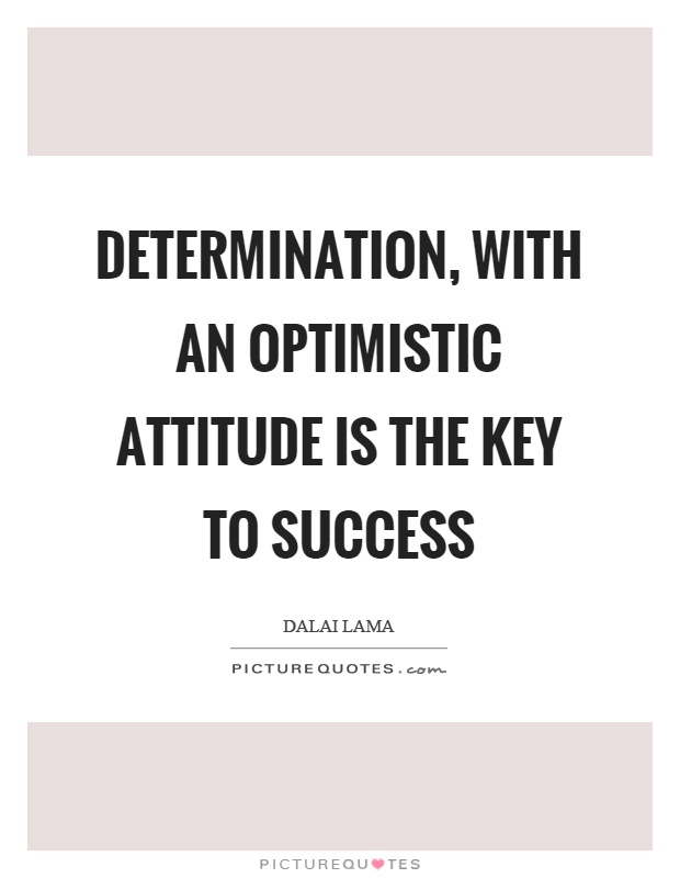 Determination, with an optimistic attitude is the key to success Picture Quote #1