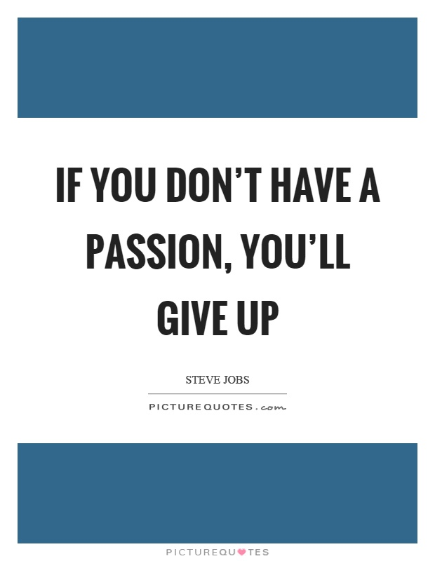 If you don't have a passion, you'll give up Picture Quote #1