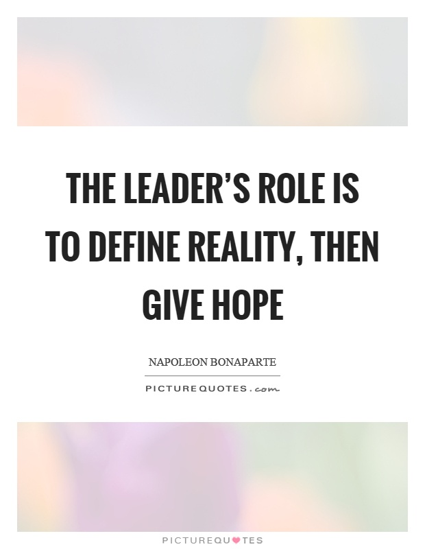 The leader's role is to define reality, then give hope Picture Quote #1