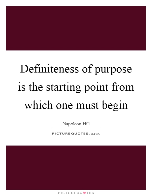 Definiteness of purpose is the starting point from which one must begin Picture Quote #1