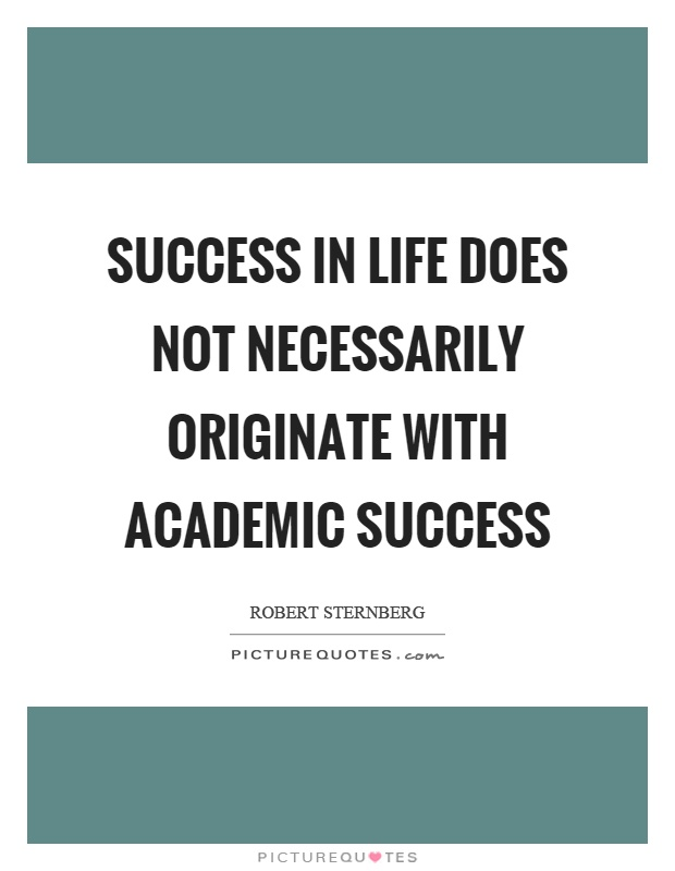 Success in life does not necessarily originate with academic success Picture Quote #1