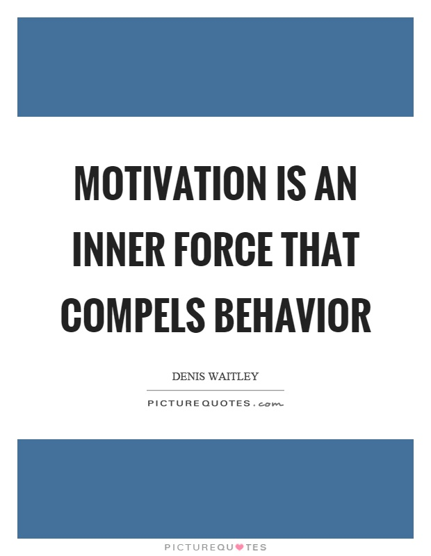 Motivation is an inner force that compels behavior Picture Quote #1
