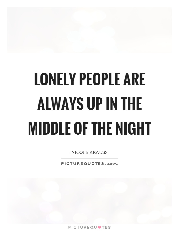 Lonely people are always up in the middle of the night Picture Quote #1