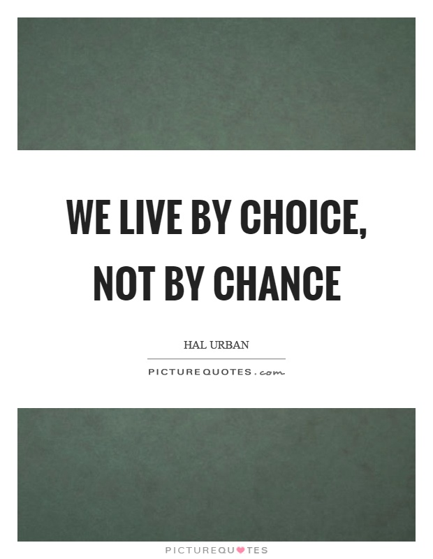 We live by choice, not by chance Picture Quote #1