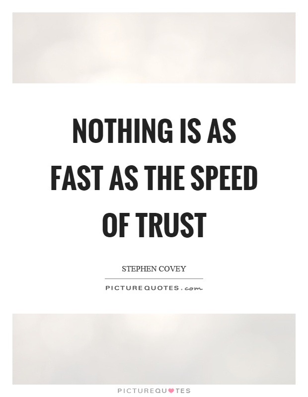 Nothing is as fast as the speed of trust Picture Quote #1
