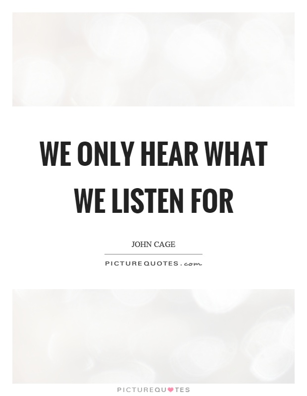 We only hear what we listen for Picture Quote #1
