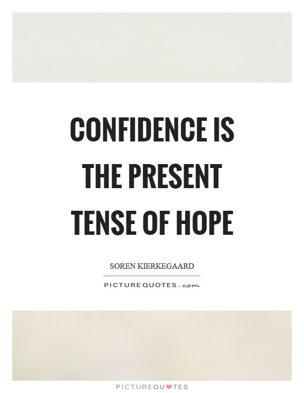 Confidence is the present tense of hope Picture Quote #1