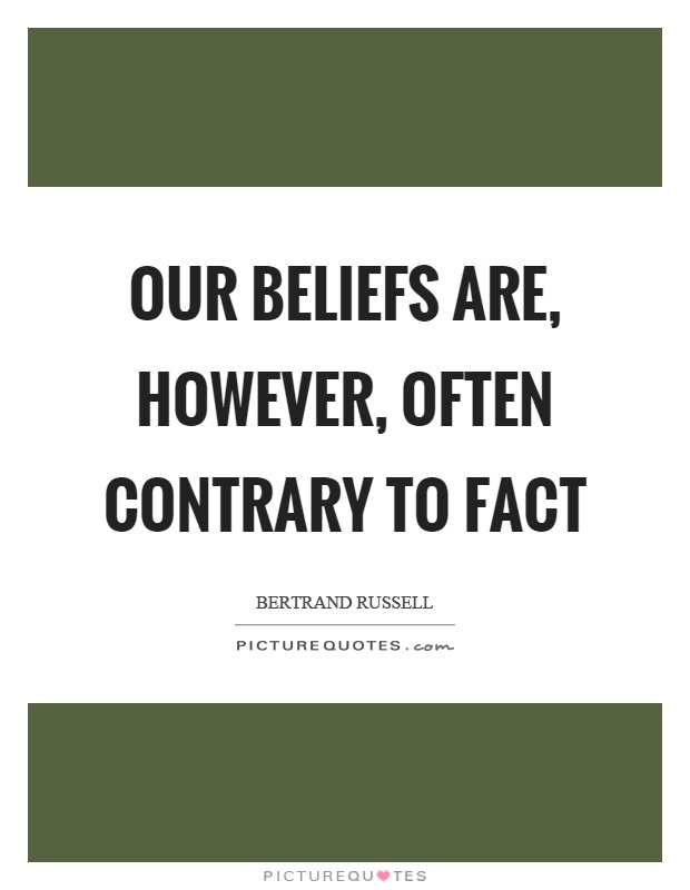 Our beliefs are, however, often contrary to fact Picture Quote #1