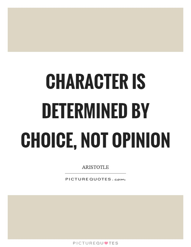 Character is determined by choice, not opinion Picture Quote #1