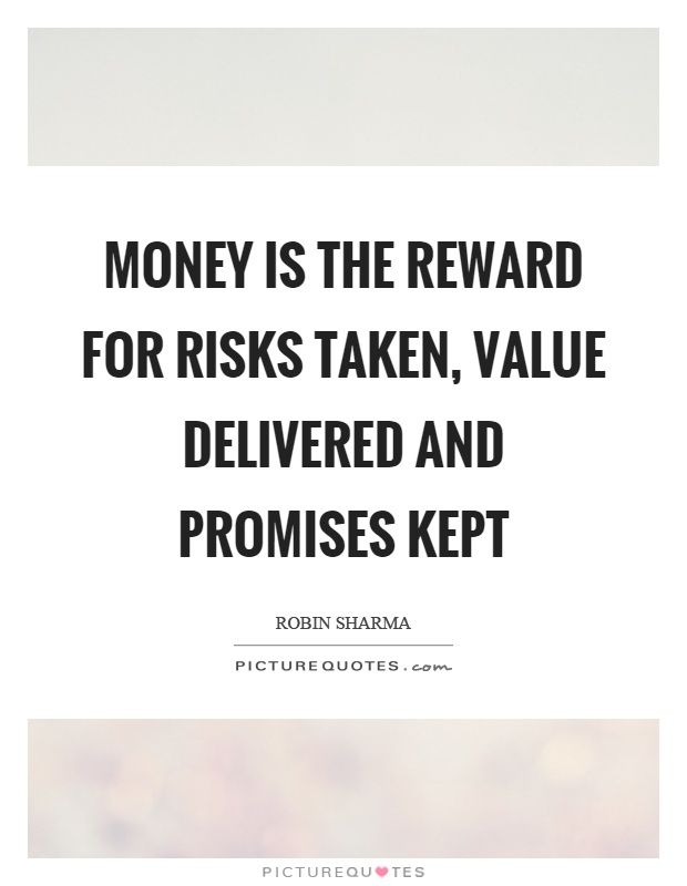 Money is the reward for risks taken, value delivered and promises kept Picture Quote #1