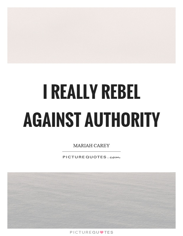 I really rebel against authority Picture Quote #1