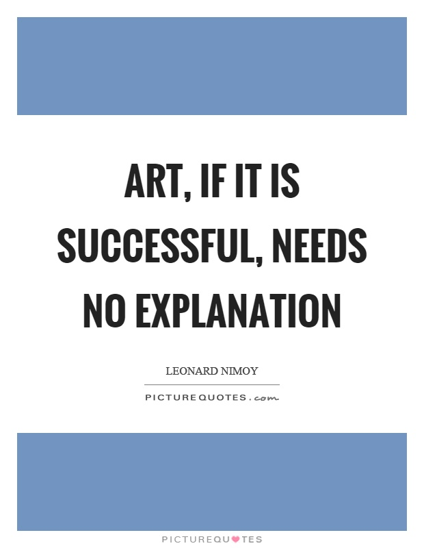 Art, if it is successful, needs no explanation Picture Quote #1
