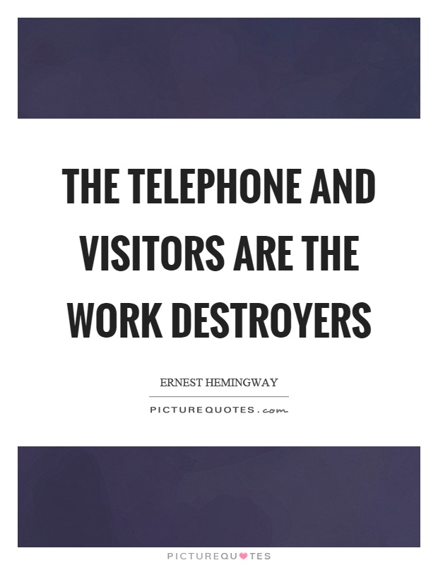 The telephone and visitors are the work destroyers Picture Quote #1