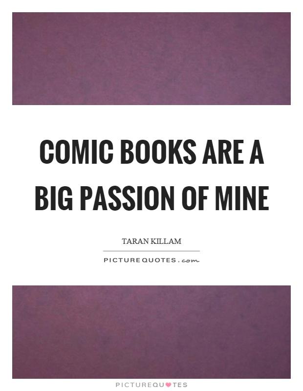 Comic books are a big passion of mine Picture Quote #1