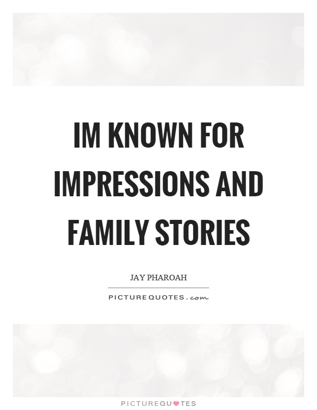 Im known for impressions and family stories Picture Quote #1