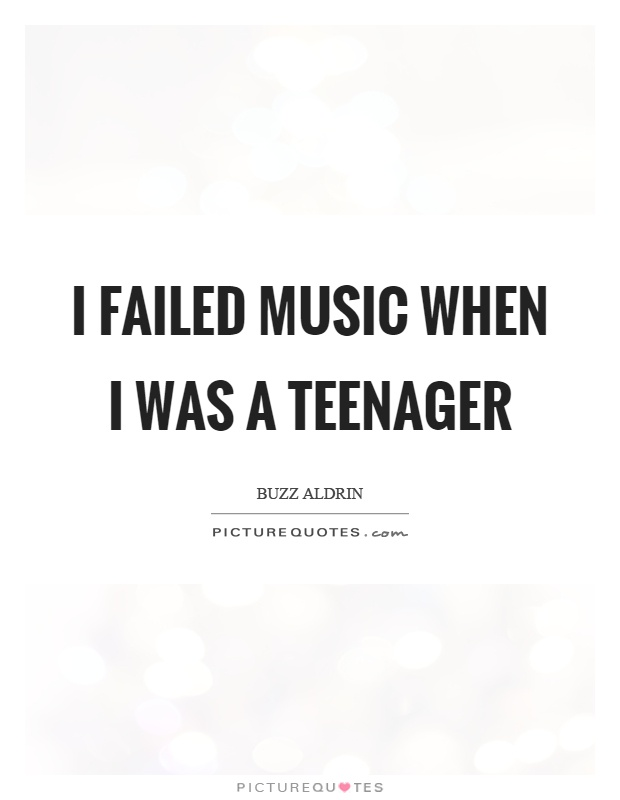 I failed music when I was a teenager Picture Quote #1