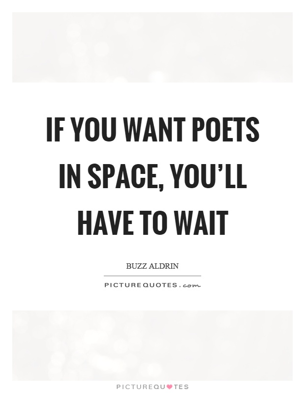 If you want poets in space, you'll have to wait Picture Quote #1