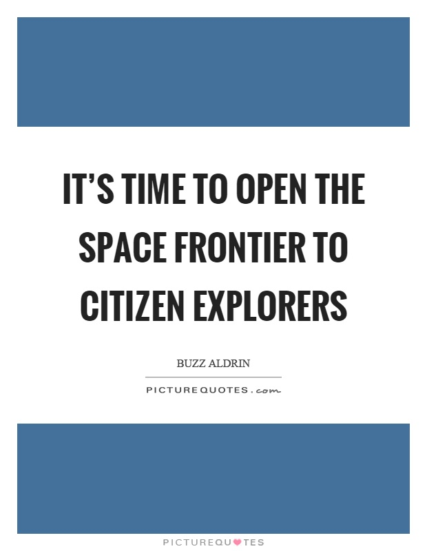 It's time to open the space frontier to citizen explorers Picture Quote #1