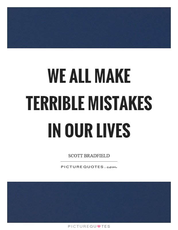 We all make terrible mistakes in our lives Picture Quote #1