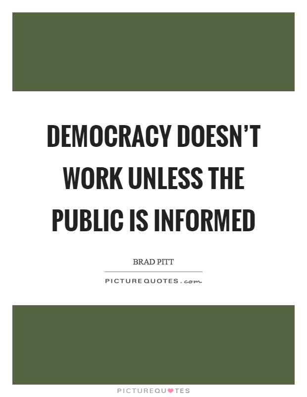 Democracy doesn't work unless the public is informed Picture Quote #1