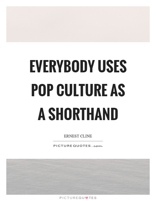 Everybody uses pop culture as a shorthand Picture Quote #1