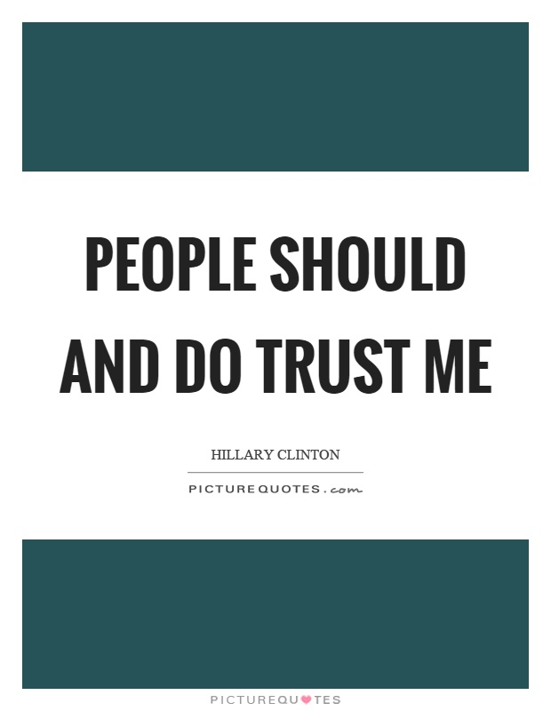 People should and do trust me Picture Quote #1