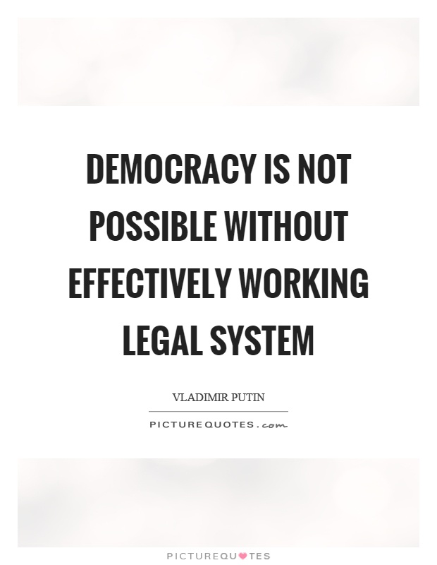 Democracy is not possible without effectively working legal system Picture Quote #1