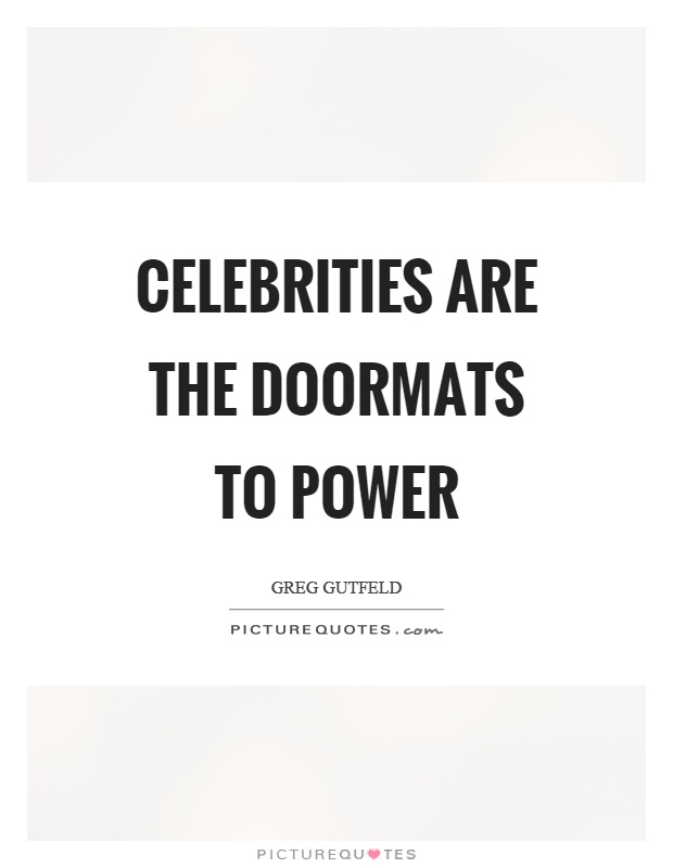 Celebrities are the doormats to power Picture Quote #1