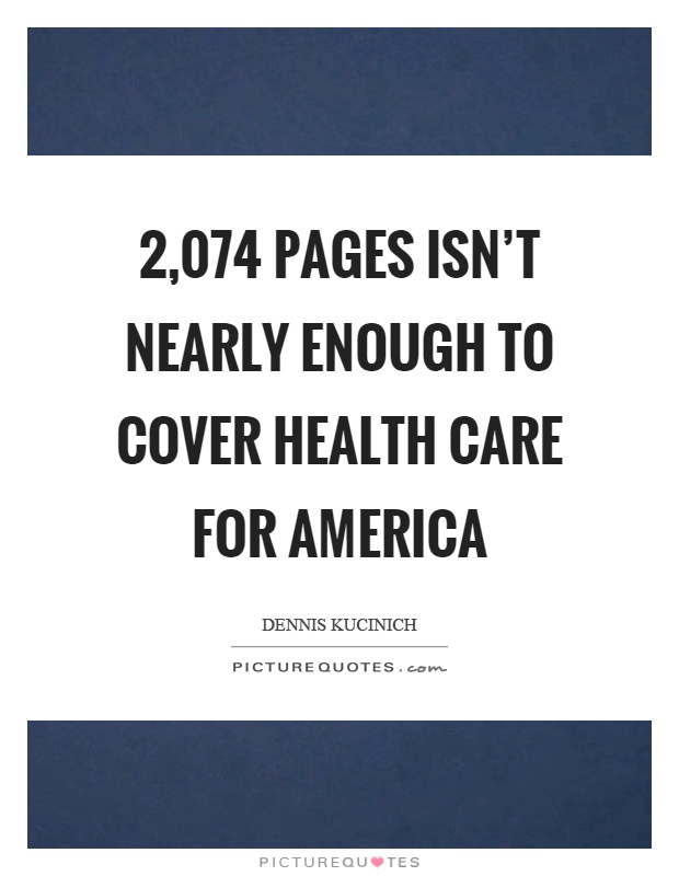2,074 pages isn't nearly enough to cover health care for America Picture Quote #1