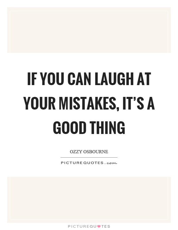 If you can laugh at your mistakes, it's a good thing Picture Quote #1