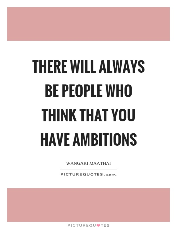 There will always be people who think that you have ambitions Picture Quote #1